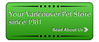 Your Vancouver Pet Store since 1981 - Read About Us >>