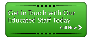 Get in Touch with Our Educated Staff Today - Call Now >>
